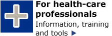 Information, training and tools for health-care professionals